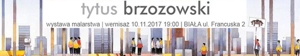 Exhibition of paintings by Tytus Brzozowski 2017.