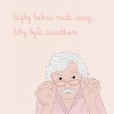 Gdyby babcia miała wąsy, toby była dziadkiem - Julia Borzucka